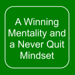 A Winning Mentality and a Never Quit Mindset